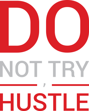 do not try, hustle.